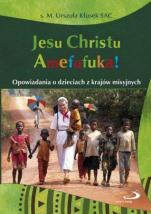 Jesu Christu Amefufuka! / Outlet - Opowiadania o dzieciach z krajów misyjnych, s. M. Urszula Kłusek SAC