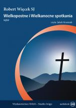 Wielkopostne i wielkanocne spotkania - Wybór, Robert Więcek SJ