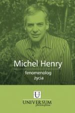 Michel Henry fenomenolog życia - , Redakcja naukowa Andrzej Gielarowski, Robert Grzywacz