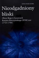 Nieodgadniony bliski / Outlet  - Obraz Boga w kazaniach Kasjana Korczyńskiego OFMConv (1725-1784), Anna Faszczowa