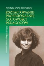 Kształtowanie profesjonalnej gotowości pedagogów - , Krystyna Duraj-Nowakowa