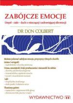Zabójcze emocje - Umysł-ciało-duch: o niszczącej i uzdrawiającej sile emocji, Don Colbert