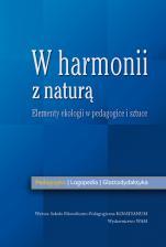 W harmonii z naturą - Elementy ekologii w pedagogice i sztuce, Redakcja naukowa Mirosława Knapik, Anna Łobos, Iwona Nowakowska-Kempna