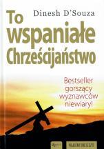 To wspaniałe chrześcijaństwo - , Dinesh D'Souza