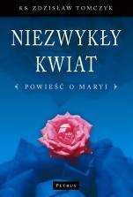 Niezwykły kwiat / Outlet - Powieść o Maryi, ks. Zdzisław Tomczyk