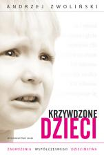 Krzywdzone dzieci - Zagrożenia współczesnego dzieciństwa, Andrzej Zwoliński
