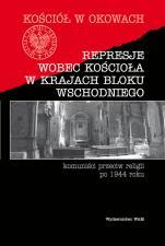 Represje wobec Kościoła w krajach bloku wschodniego - Komuniści przeciw religii po 1944 roku, Pod redakcją ks. Józefa Mareckiego