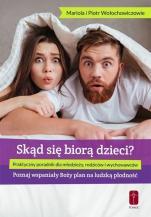 Skąd się biorą dzieci? - O płodności dla młodzieży, Mariola Wołochowicz, Piotr Wołochowicz