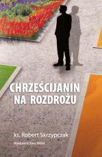 Chrześcijanin na rozdrożu - Kryzys w Kościele posoborowym, ks. Robert Skrzypczak