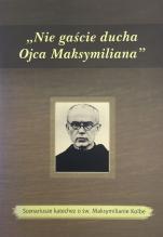 """""""Nie gaście ducha Ojca Maksymiliana"""" / Outlet - Scenariusze katechez o św. Maksymilianie Kolbe, red. ks. Jacek Siewora"""