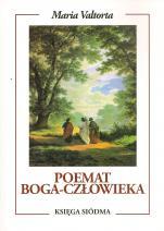 Poemat Boga-Człowieka. Księga siódma - Uwielbienie, Maria Valtorta
