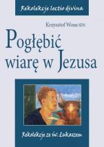 Pogłębić wiarę w Jezusa Rekolekcje ze św. Łukaszem - Rekolekcje ze św. Łukaszem, Krzysztof Wons SDS