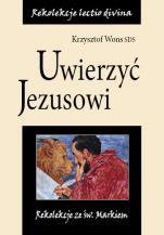 Uwierzyć Jezusowi - Rekolekcje ze św. Markiem, Krzysztof Wons SDS