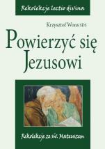 Powierzyć się Jezusowi - Rekolekcje ze św. Mateuszem, Krzysztof Wons SDS