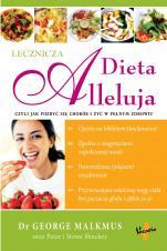 Lecznicza Dieta Alleluja - czyli jak pozbyć się chorób i żyć w pełnym zdrowiu, dr George Malkmus, Peter Shockey, Stowe Shockey