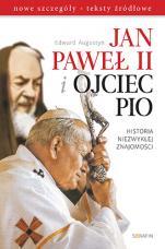 Jan Paweł II i Ojciec Pio - Historia niezwykłej znajomości, Edward Augustyn