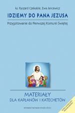Idziemy do Pana Jezusa - Przygotowanie do Pierwszej Komunii Świętej - Materiały dla kapłanów i katechetów, ks. Ryszard Czekalski, Ewa Jancewicz