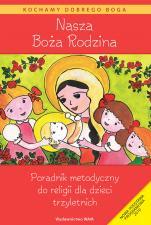 Nasza Boża Rodzina - poradnik metodyczny - Podręcznik metodyczny do religii dla dzieci trzyletnich, red. Władysław Kubik SJ