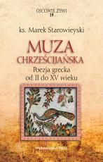 Muza chrześcijańska - Poezja grecka od II do XV wieku, ks. Marek Starowieyski