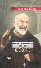 Święty Ojciec Pio Wielcy Ludzie Kościoła - , Gracjan F. Majka OFMCap