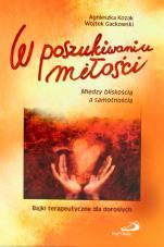 W poszukiwaniu miłości - Bajki terapeutyczne dla dorosłych, Agnieszka Kozak, Wojtek Gackowski