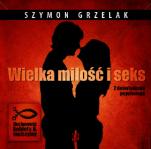 Wielka miłość i seks - Z doświadczeń psychologa, Szymon Grzelak
