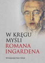 W kręgu myśli Romana Ingardena - , Praca zbiorowa pod redakcją Adama Węgrzeckiego