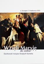 Wzięli Maryję do siebie - Duchowość maryjna Świętych Karmelu, Szczepan Praśkiewicz OCD