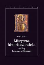 Mistyczna historia człowieka według Bernarda z Clairvaux - według Bernarda z Clairvaux, Rafał Tichy