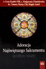 Adoracja Najświętszego Sakramentu źródłem wiary - , Leon Knabit OSB, s. Małgorzata Chmielewska, ks. Tomasz Ważny CM, Magda Anioł