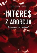 Interes z aborcją  - Kto zarabia na zabijaniu?, Alexandra M. Linder