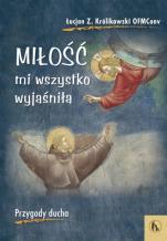 Miłość mi wszystko wyjaśniła przygody ducha - Przygody ducha, Łucjan Z. Królikowski OFMConv