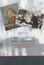 Walka o dusze dzieci i młodzieży / Outlet - w pierwszym dwudziestoleciu Polski Ludowej, Sabina Bober