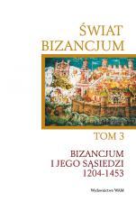 Świat Bizancjum - Tom 3 - Bizancjum i jego sąsiedzi 1204-1453, Pod redakcją Angeliki Laiou, Cécile Morrisson