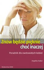 Znów będzie pięknie, choć inaczej - Poradnik dla owdowiałych kobiet, Angelika Daiker