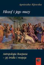 Filozof i jego muzy / Outlet - Antropologia Boecjusza - jej źródła i recepcja, Agnieszka Kijewska