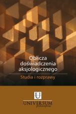 Oblicza doświadczenia aksjologicznego - Studia i rozprawy, Redakcja naukowa Piotr Duchliński i Grzegorz Hołub