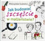 Jak budować szczęście w małżeństwie? - , Mieczysław Guzewicz