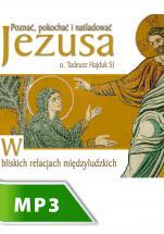 W bliskich relacjach międzyludzkich - Poznać, pokochać i naśladować Jezusa cz. I, Tadeusz Hajduk SJ