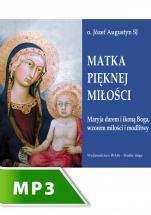 Matka pięknej miłości - Maryja darem i ikoną Boga, wzorem miłości i modlitwy, Józef Augustyn SJ