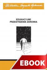 Edukacyjne przestrzenie zdrowia - , Praca zbiorowa pod red. Zbigniewa Marka SJ i Magdaleny Madej-Babuli