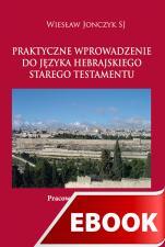 Praktyczne wprowadzenie do języka hebrajskiego Starego Testamentu - , Wiesław Jonczyk SJ