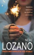 Przeciwstawiajcie się diabłu - Katolickie spojrzenie na modlitwę uwolnienia, Neal Lozano