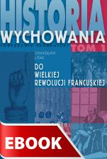 Historia wychowania - tom I: Do Wielkiej Rewolucji Francuskiej - , Litak Stanisław