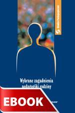 Wybrane zagadnienia pedagogiki rodziny - , Praca zbiorowa pod redakcją Anny Błasiak i Ewy Dybowskiej