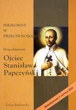 Ojciec Stanisław Papczyński Niezłomny w przeciwnościach - Niezłomny w przeciwnościach, Teresa Jankowska