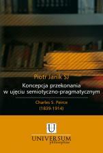 Koncepcja przekonania w ujęciu semiotyczno-pragmatycznym - Charles S. Peirce (1839-1914), Piotr Janik SJ