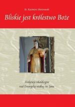 Bliskie jest królestwo Boże / Outlet - Medytacje rekolekcyjne nad Ewangelią według św. Jana, ks. Kazimierz Skwierawski
