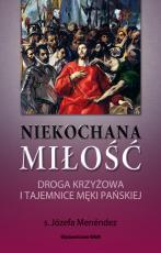 Niekochana Miłość - Droga Krzyżowa i tajemnice Męki Pańskiej, s. Józefa Menéndez