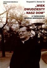 Wiek dwudziesty - nasz dom / Outlet  - O twórczości Jerzego Mirewicza SJ, Krzysztof A. Dorosz SJ